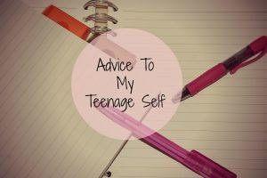 Advice to my teenage self